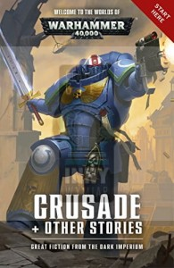 WH40K: Crusade and Other Stories (Paperback)
